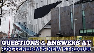 YOUR QUESTIONS AT TOTTENHAM'S NEW STADIUM: Sky Walk Panels, Players Entrance, First Game: 16/02/19
