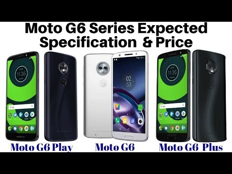 Motorola Moto G6 Play, Moto G6 And Moto G6 Plus Smartphones Expected Specification & Price | ADTech