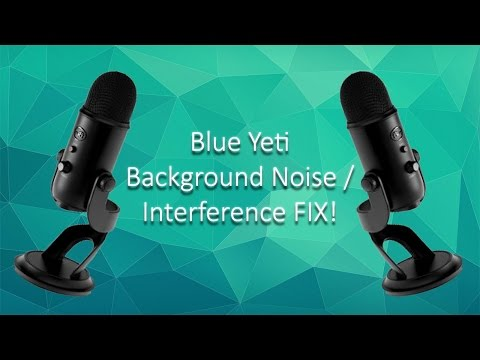 **2018** BLUE YETI MICROPHONE FIX - BACKGROUND NOISE/INTERFERENCE