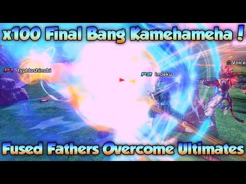 Fused Fathers Overpower Ultimates?! x100 Final Bang Kamehameha! - Dragon Ball Xenoverse 2