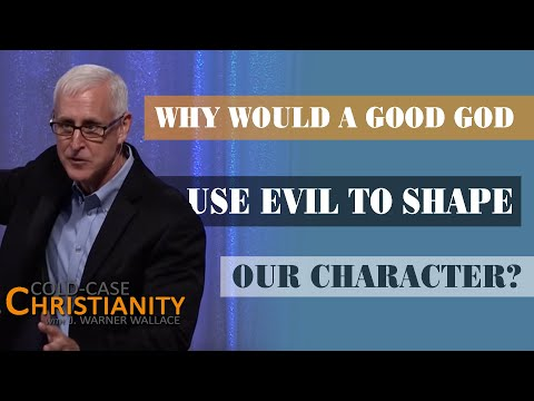 How God Uses Evil to Develop Our Character