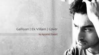 Galliyan - Ek Villain (Ankit Tiwari) | Cover by Apratim Tiwari | Galiyan T-Series Contest
