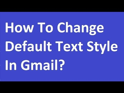 How To Change Default Text Style In Gmail?