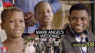 MARK ANGEL'S WEDDING (Mark Angel Comedy) (Episode 208)