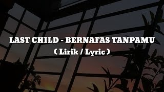 LAST CHILD - BERNAFAS TANPAMU (Lirik / Lyric)