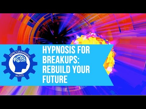 Hypnosis for Breakups: How to Get Over a Breakup by Rebuilding Your Future
