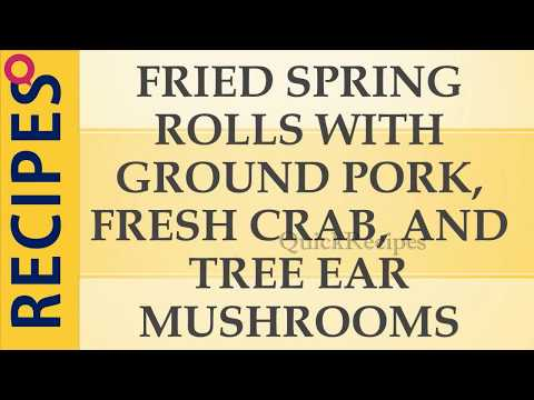 FRIED SPRING ROLLS WITH GROUND PORK, FRESH CRAB, AND TREE EAR | QUICK RECIPES | EASY TO LEARN