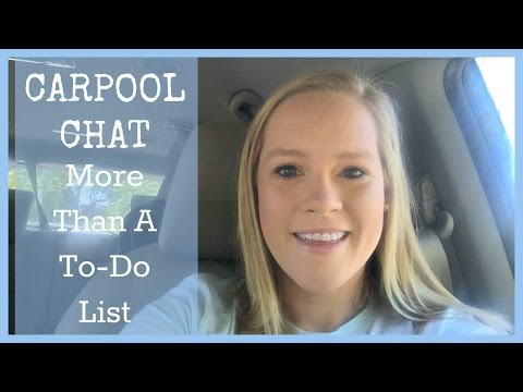 MORE THAN A TO-DO LIST | CARPOOL CHAT