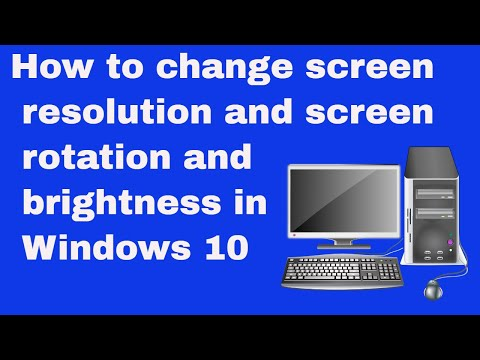 How to change screen resolution and screen rotation and brightness in Windows 10