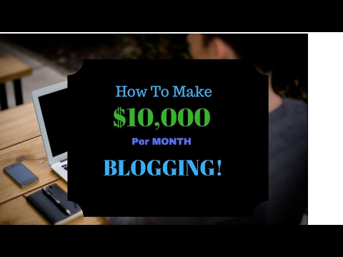 How To Make $10,000 A Month Blogging! ( Building A Successful Blog )
