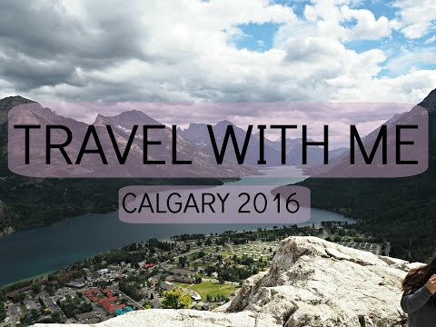 TRAVEL WITH ME | CALGARY 2016