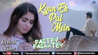 Kyun Ek Pal Mein - Lyrical Video | Sukriti Kakkar | Karishma Sharma & Arpit | Fastey Fasaatey