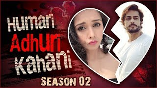 Shaleen Bhanot & Daljeet Kaur | Break Up Story | Humari Adhuri Kahani 2