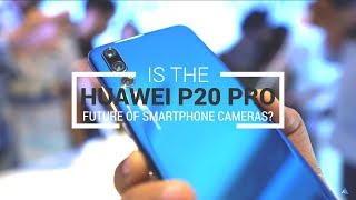 Is the Huawei P20 Pro the future of smartphone cameras?