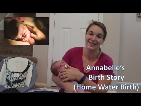 ANNABELLE'S  HOME BIRTH STORY! (Fast, Natural, Unmedicated Home Water Birth!)