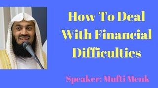 How To Overcome Financial Problems-Deals with financial difficulties By Mufti Menk
