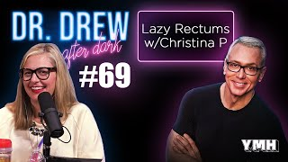 Ep. 69 Lazy Rectums w/ Christina P | Dr. Drew After Dark