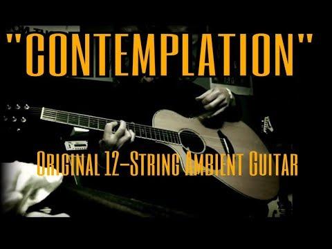 """Contemplation Part 1"" - ORIGINAL 12-STRING GUITAR INSTRUMENTAL"