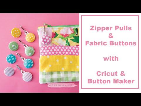 Fabric Zipper Pulls & Buttons with Cricut Maker & Button Maker