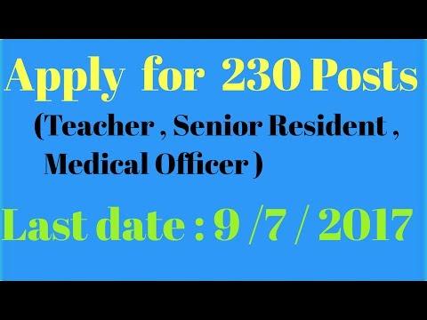 Apply for 230 Posts ( Teacher , Senior Resident , Medical Officer ) .