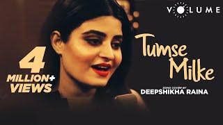 Tumse Milke Aisa Laga By Deepshikha Raina | Bollywood Cover Songs | Unplugged Cover Song