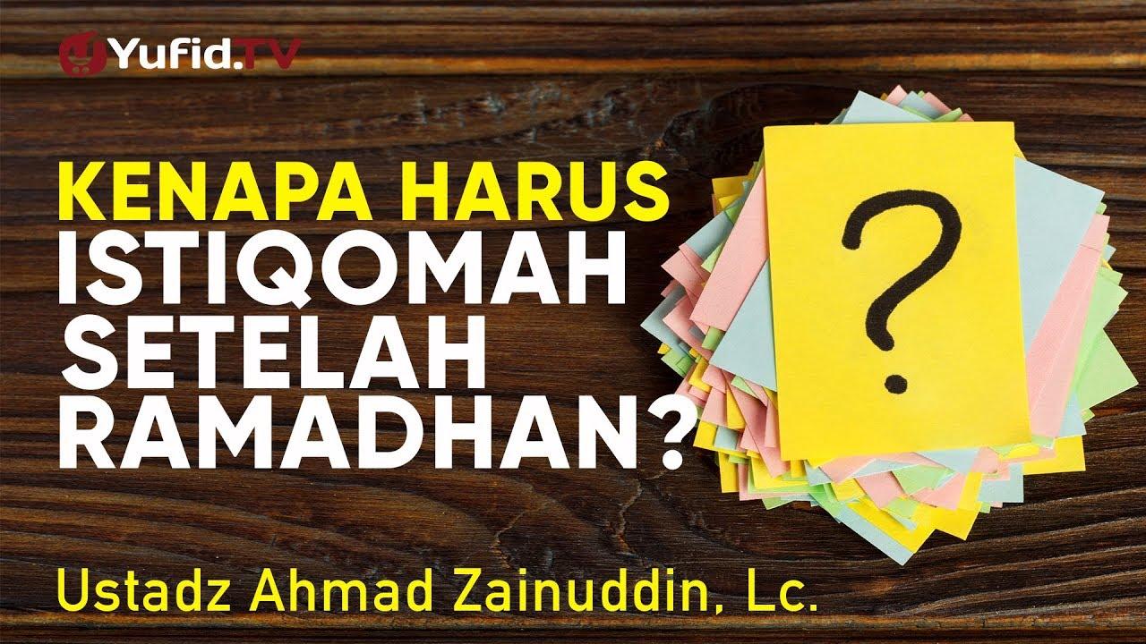 Khutbah Jumat: Kenapa Harus Istiqomah Setelah Ramadhan? - Ustadz Ahmad Zainuddin, Lc.