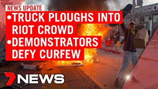 7NEWS Update Monday June 1: Tanker ploughs into riot crowd, riots erupt in Boston | 7NEWS