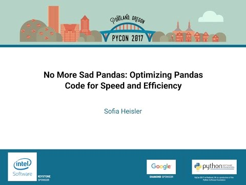 Sofia Heisler   No More Sad Pandas Optimizing Pandas Code for Speed and Efficiency   PyCon 2017
