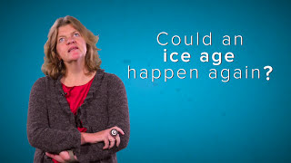 Could an ice age happen again?
