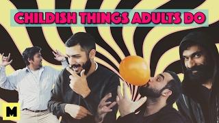 Childish Things Adults Do | MangoBaaz
