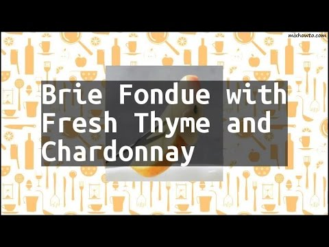 Recipe Brie Fondue with Fresh Thyme and Chardonnay
