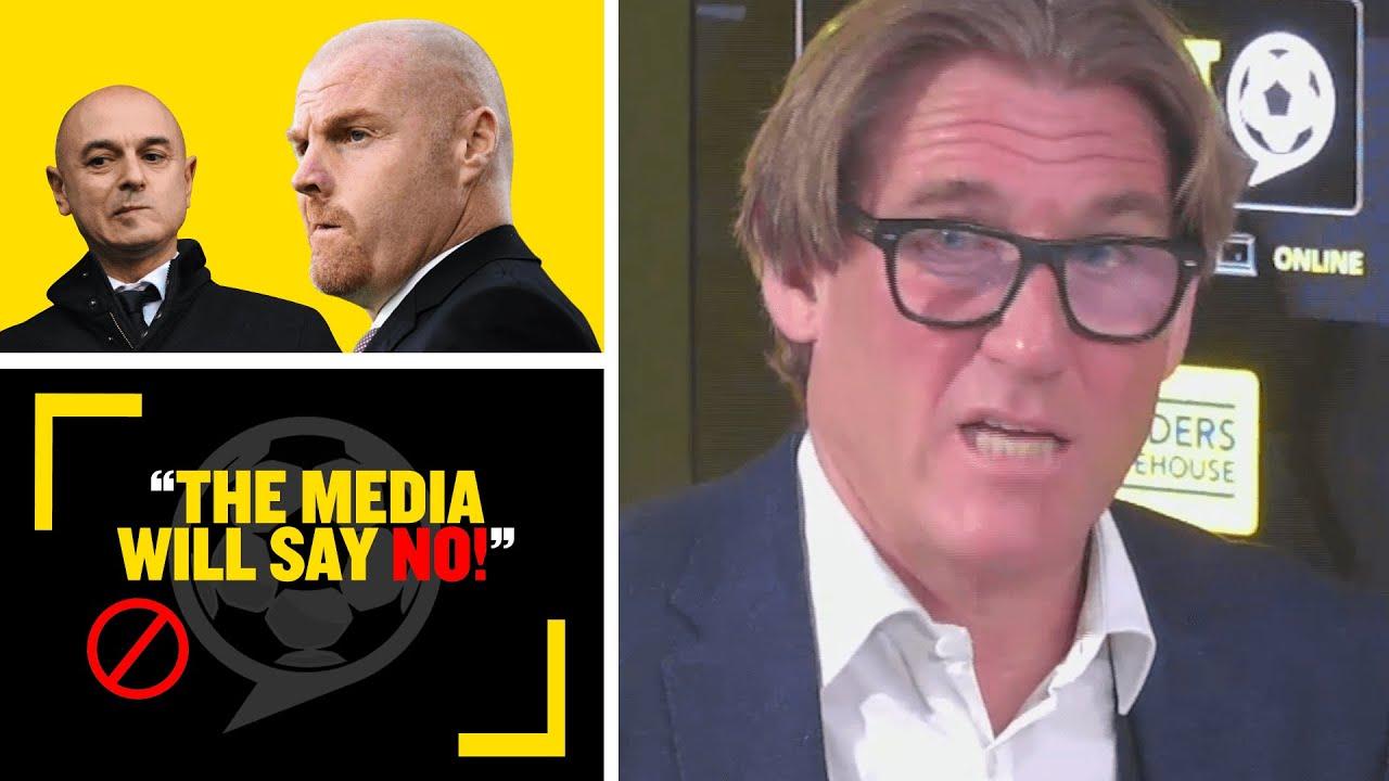 """THE MEDIA WILL SAY NO!"" Simon Jordan explains why Spurs WON'T want Burnley's Sean Dyche"