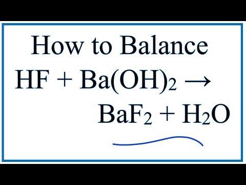 How to Balance HF + Ba(OH)2 = BaF2 + H2O (Hydrofluoric Acid plus Barium Hydroxide)