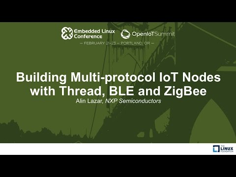 Building Multi-protocol IoT Nodes with Thread, BLE and ZigBee - Alin Lazar, NXP Semiconductors