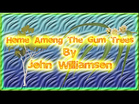 Home Among The Gum Trees (John Williamson)