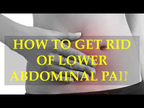 HOW TO GET RID OF LOWER ABDOMINAL PAIN