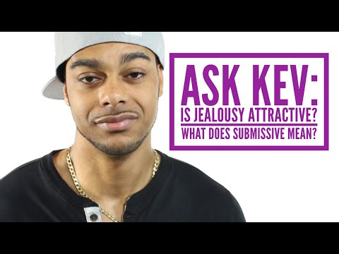 Do men like Jealous women? | What does being submissive really mean? | Ask Kev