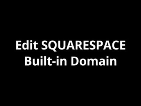 How to Edit SQUARESPACE Build-in Domain