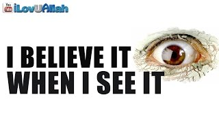 """I Believe It When I See It"" ᴴᴰ | Nouman Ali Khan"
