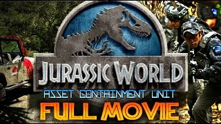 JURASSIC WORLD: ASSET CONTAINMENT UNIT FULL MOVIE (FAN FILM)