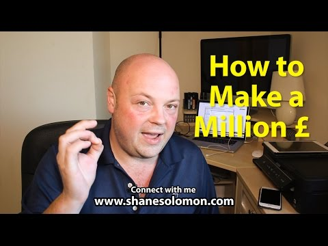 How to make a million UK pounds, think about it!