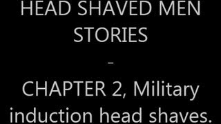 HEAD SHAVED MEN STORIES - Chapter 2, Military induction head shaves.