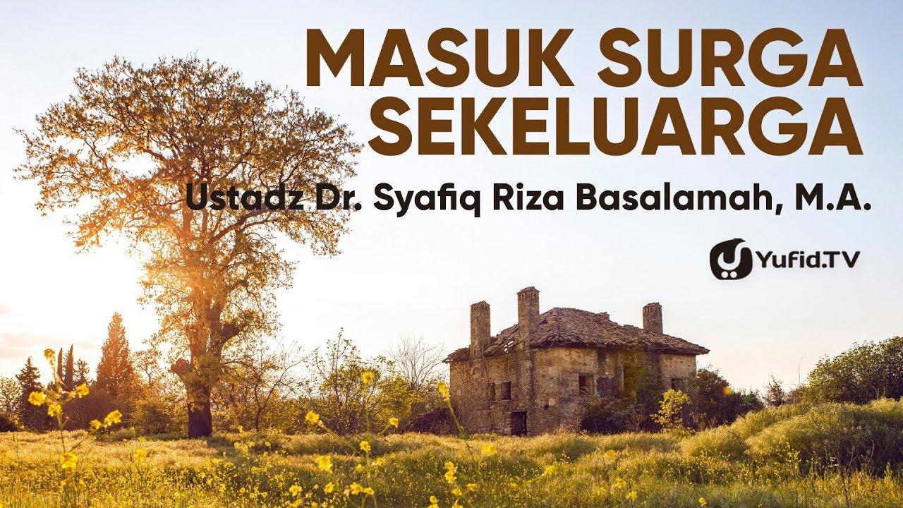 Keluarga Bahagia (Rumah Tangga Bahagia): Masuk Surga Sekeluarga - Ustadz Dr. Syafiq Riza Basalamah