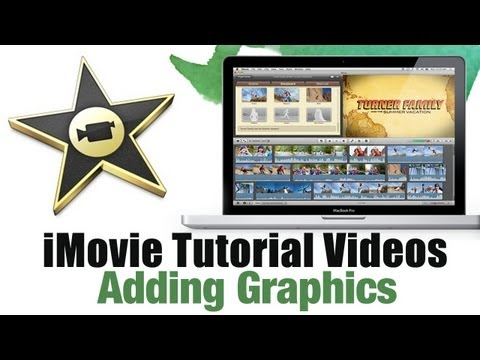 How to Add Graphics in iMovie 11 - iMovie 11 Tutorial Videos
