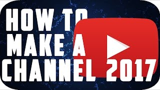 How To Make A YouTube Channel! 2017 Beginner