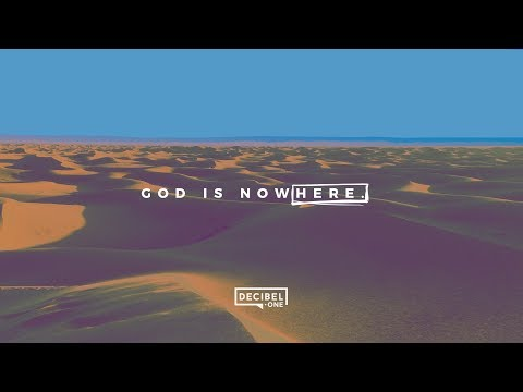 God is nowHere.