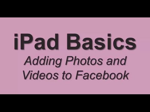 iPad Basics: Adding Photos and Videos to Facebook
