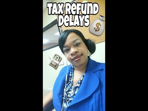 WHY THE DELAY ON 2018 TAX REFUNDS