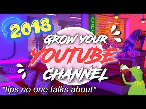 HOW TO GROW YOUR YOUTUBE CHANNEL 2018 | UPDATED TIPS AND TRICKS