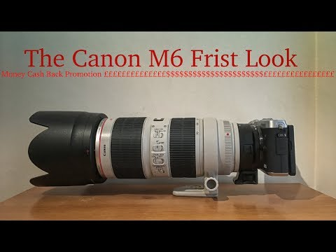 Canon M6 Quick Review and Cash back Promotion